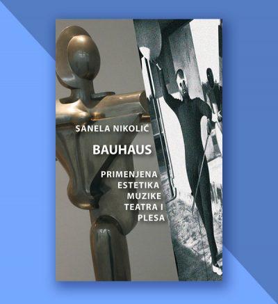Sanela Nikolić Bauhaus: primenjena estetika muzike teatra i plesa