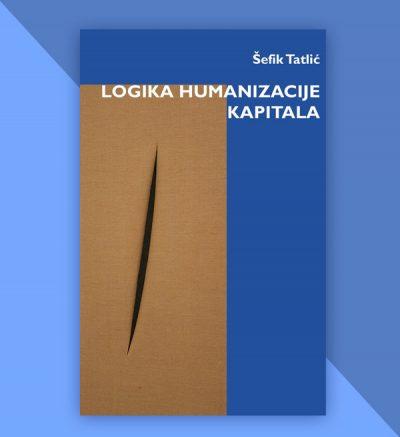 Šefik Tatlić Logika humanizacije kapitala