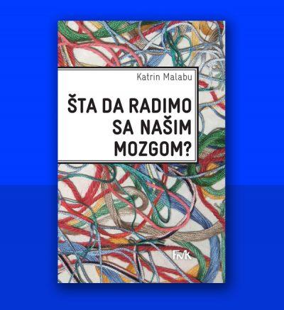 Katrin Malabu Šta da radimo sa našim mozgom? FMK